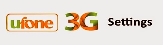 Ufone 3G Settings For Android Mobile Phones, Tablets, APN Code