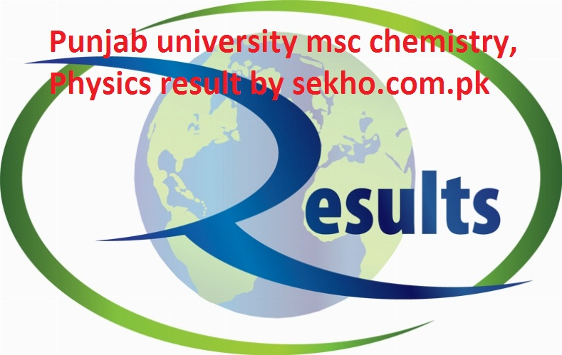 Punjab university MSc Chemistry, Physics Part 1, 2 Result 2017