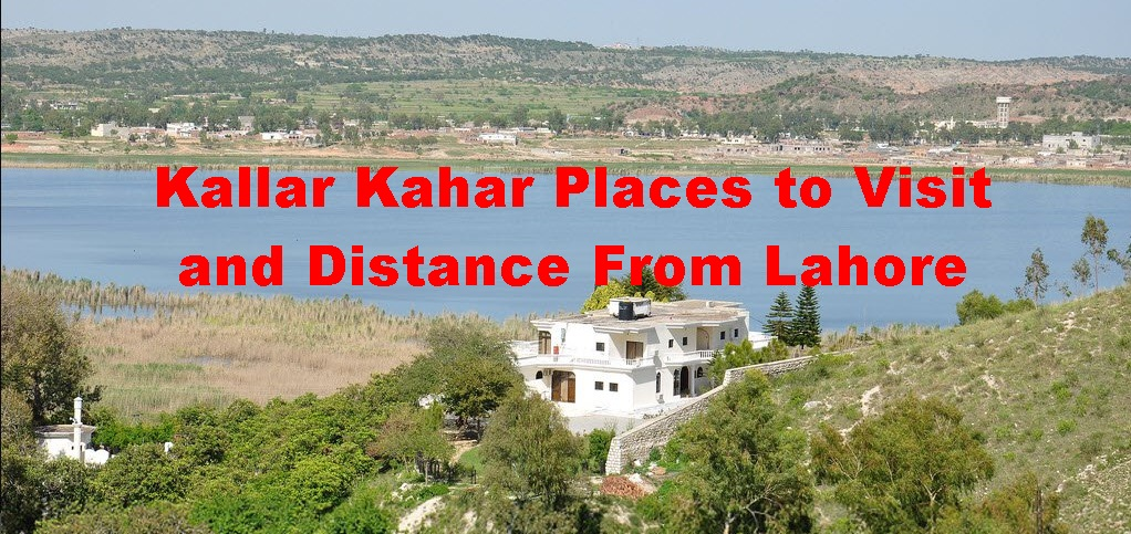 Kallar Kahar Places to Visit and Distance From Lahore